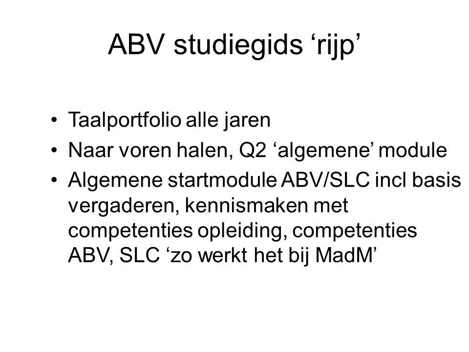 ABV studiegids 'rijp' Taalportfolio alle jaren Naar voren halen, Q2 'algemene' module Algemene startmodule ABV/SLC incl basis vergaderen, kennismaken met competenties opleiding, competenties ABV, SLC 'zo werkt het bij MadM'