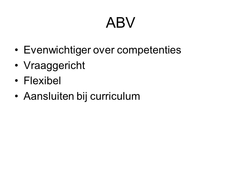 ABV Evenwichtiger over competenties Vraaggericht Flexibel Aansluiten bij curriculum