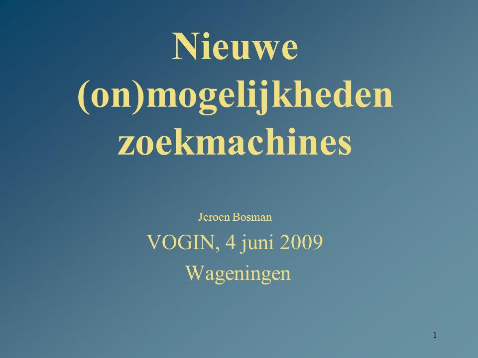 1 Nieuwe (on)mogelijkheden zoekmachines Jeroen Bosman VOGIN, 4 juni 2009 Wageningen