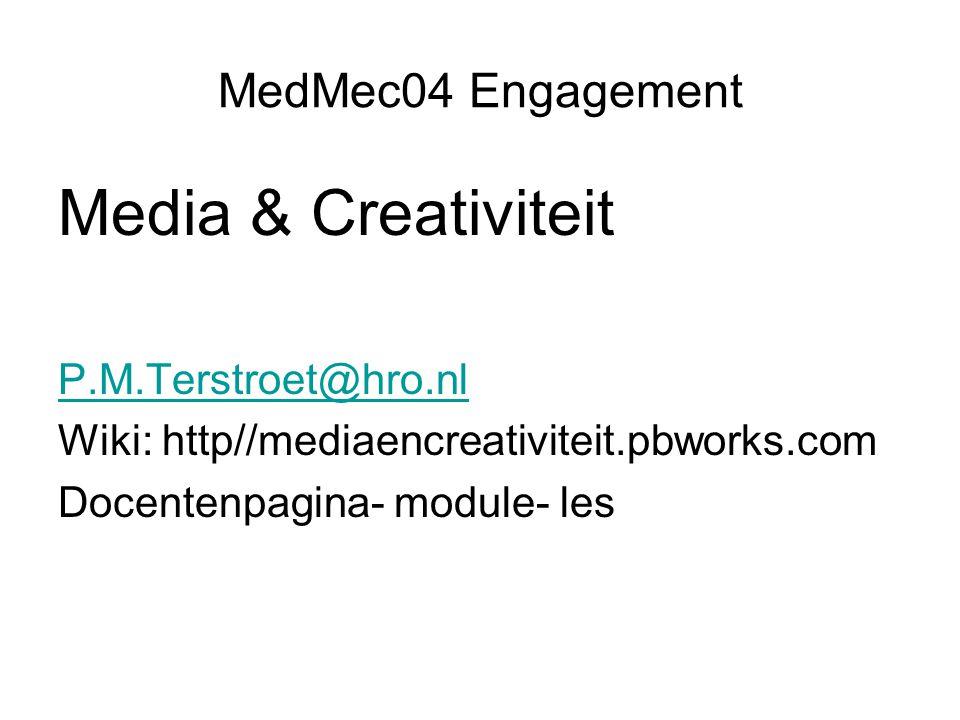 MedMec04 Engagement Media & Creativiteit P.M.Terstroet@hro.nl Wiki: http//mediaencreativiteit.pbworks.com Docentenpagina- module- les