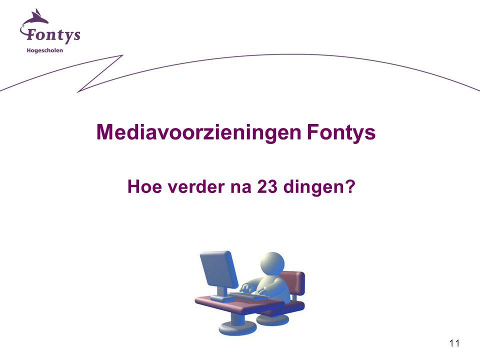11 Mediavoorzieningen Fontys Hoe verder na 23 dingen