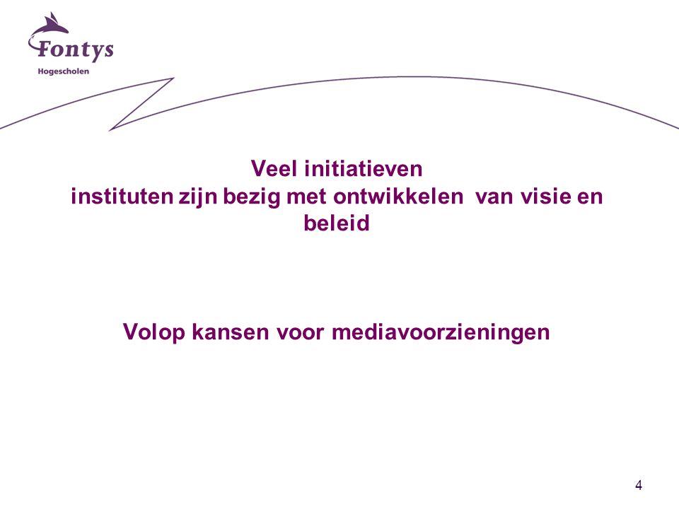 4 Veel initiatieven instituten zijn bezig met ontwikkelen van visie en beleid Volop kansen voor mediavoorzieningen