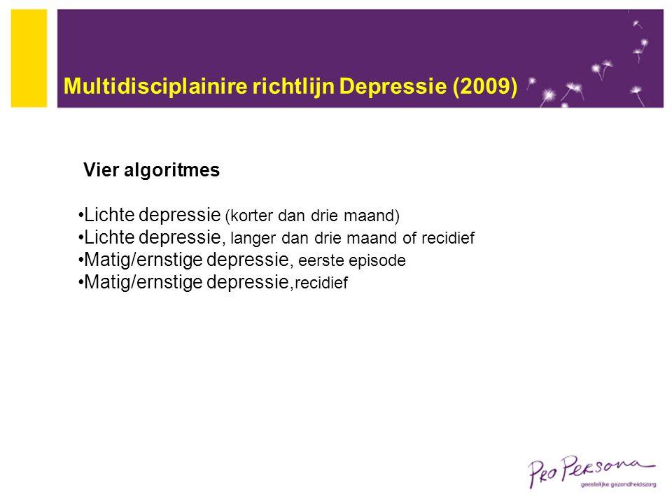 Multidisciplainire richtlijn Depressie (2009) Vier algoritmes Lichte depressie (korter dan drie maand) Lichte depressie, langer dan drie maand of reci
