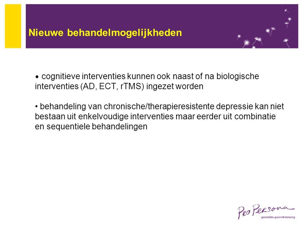 Nieuwe behandelmogelijkheden cognitieve interventies kunnen ook naast of na biologische interventies (AD, ECT, rTMS) ingezet worden behandeling van ch