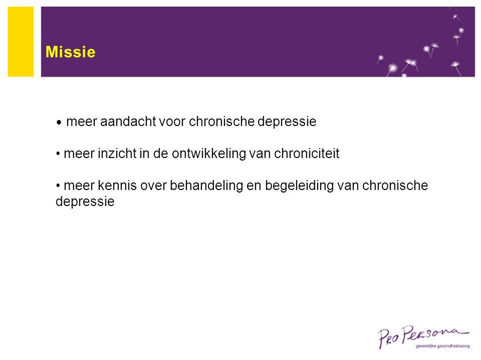 Missie meer aandacht voor chronische depressie meer inzicht in de ontwikkeling van chroniciteit meer kennis over behandeling en begeleiding van chroni