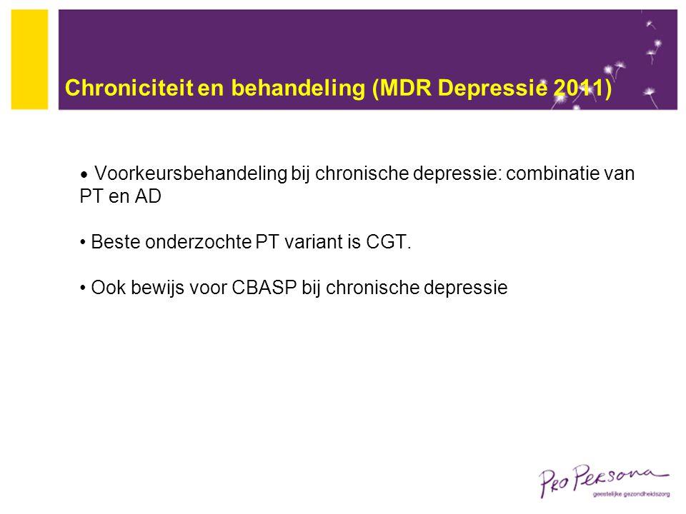 Chroniciteit en behandeling (MDR Depressie 2011) Voorkeursbehandeling bij chronische depressie: combinatie van PT en AD Beste onderzochte PT variant i
