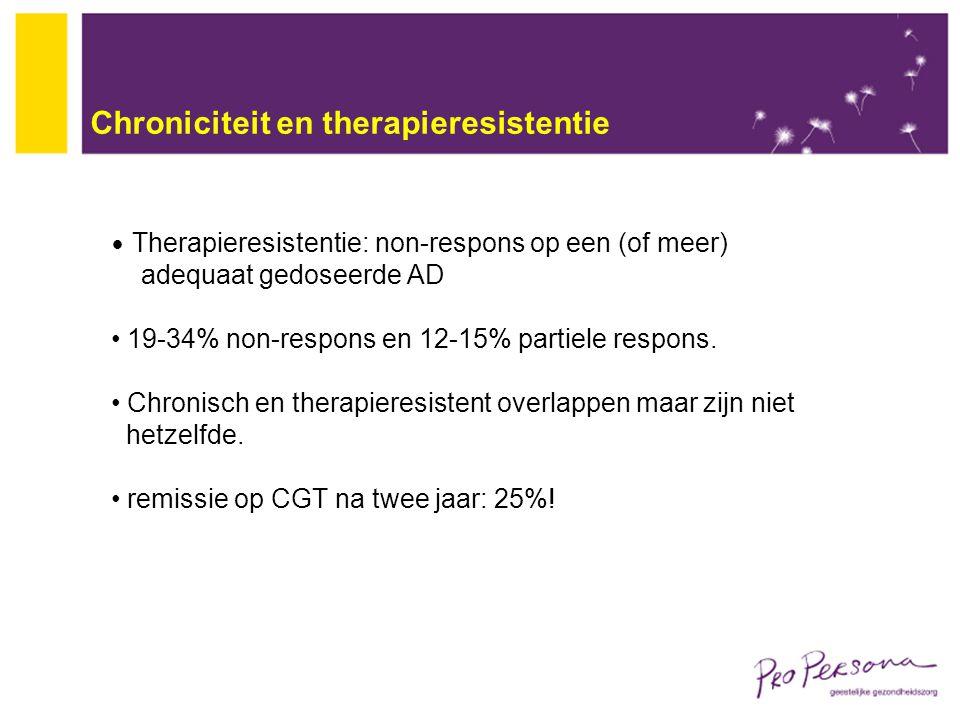Chroniciteit en therapieresistentie Therapieresistentie: non-respons op een (of meer) adequaat gedoseerde AD 19-34% non-respons en 12-15% partiele res