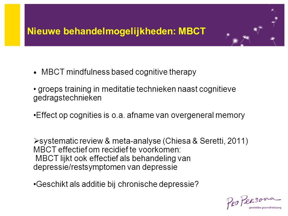 Nieuwe behandelmogelijkheden: MBCT MBCT mindfulness based cognitive therapy groeps training in meditatie technieken naast cognitieve gedragstechnieken