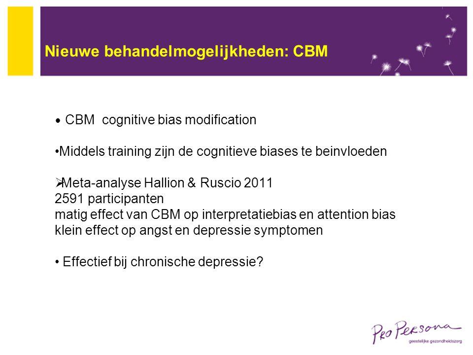 Nieuwe behandelmogelijkheden: CBM CBM cognitive bias modification Middels training zijn de cognitieve biases te beinvloeden  Meta-analyse Hallion & R