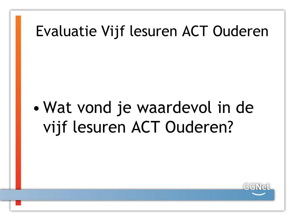 Evaluatie Vijf lesuren ACT Ouderen Wat vond je waardevol in de vijf lesuren ACT Ouderen?