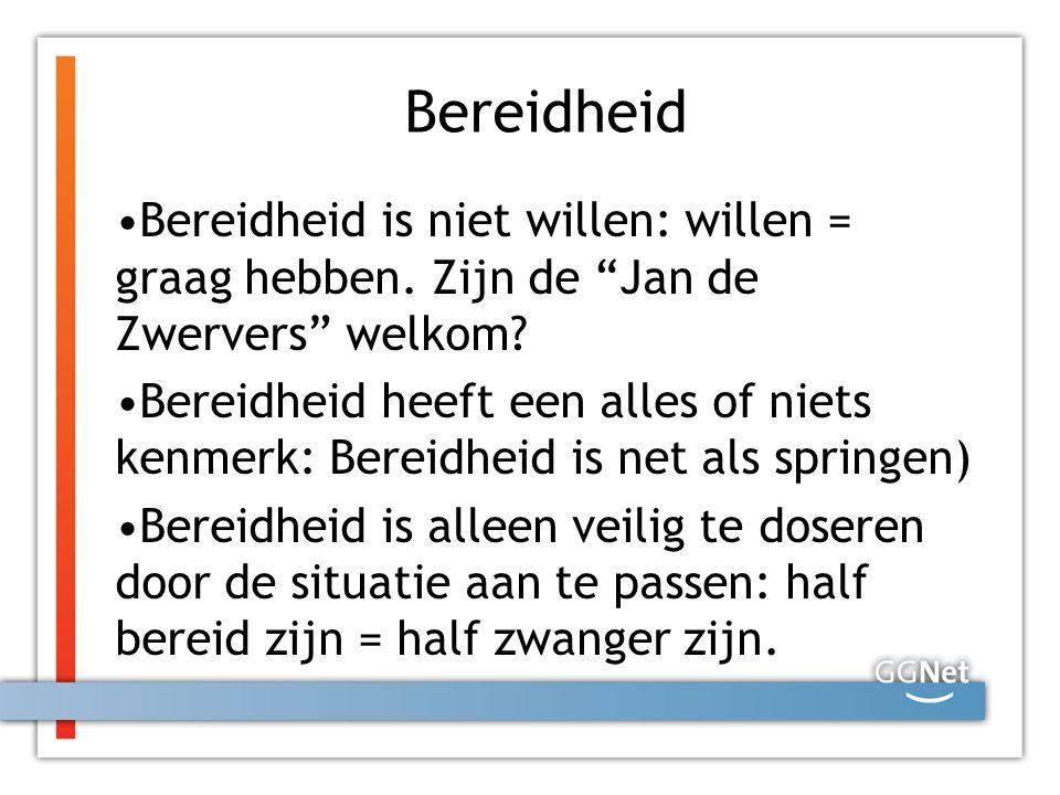 """Bereidheid Bereidheid is niet willen: willen = graag hebben. Zijn de """"Jan de Zwervers"""" welkom? Bereidheid heeft een alles of niets kenmerk: Bereidheid"""