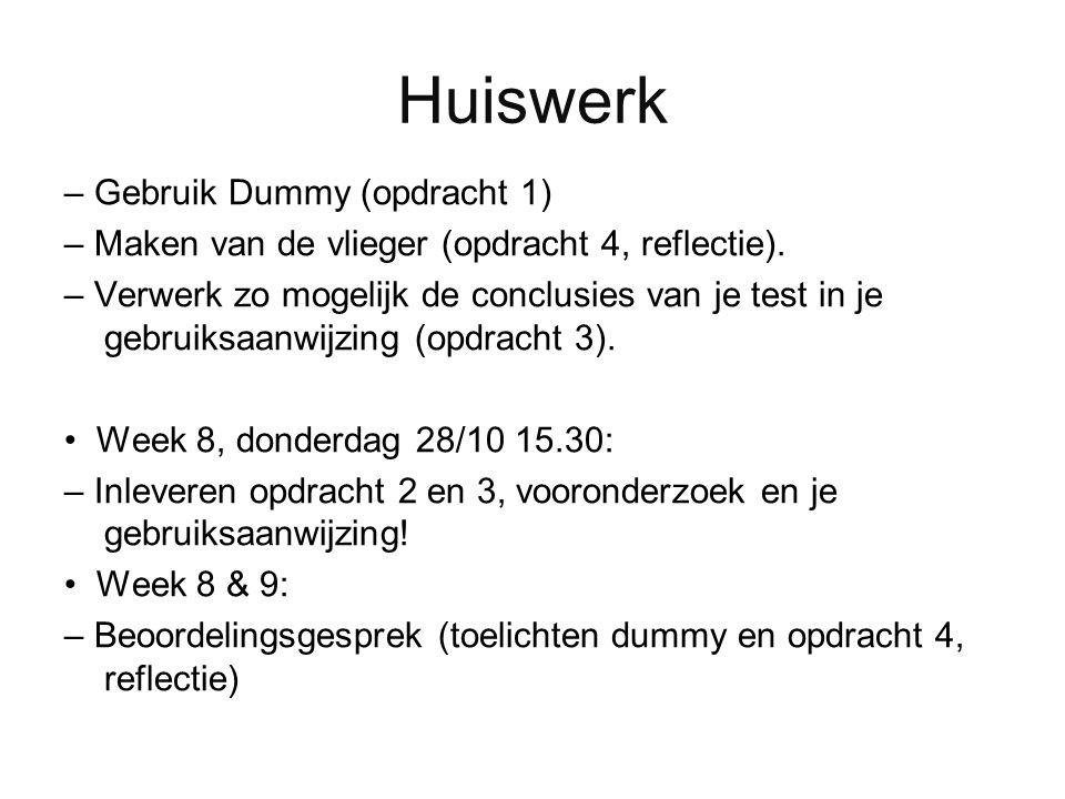 Huiswerk – Gebruik Dummy (opdracht 1) – Maken van de vlieger (opdracht 4, reflectie). – Verwerk zo mogelijk de conclusies van je test in je gebruiksaa