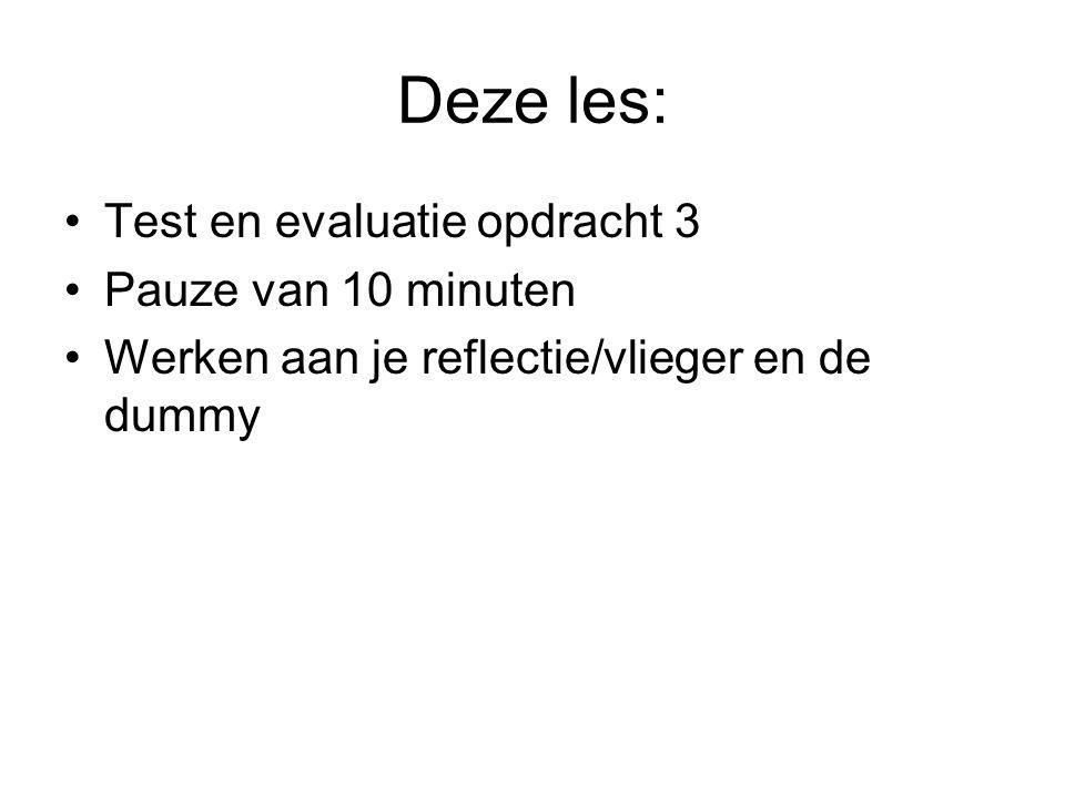 Deze les: Test en evaluatie opdracht 3 Pauze van 10 minuten Werken aan je reflectie/vlieger en de dummy