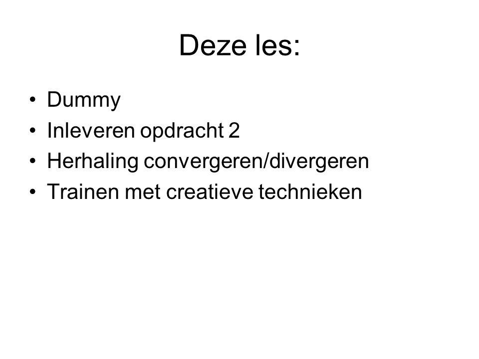 Deze les: Dummy Inleveren opdracht 2 Herhaling convergeren/divergeren Trainen met creatieve technieken