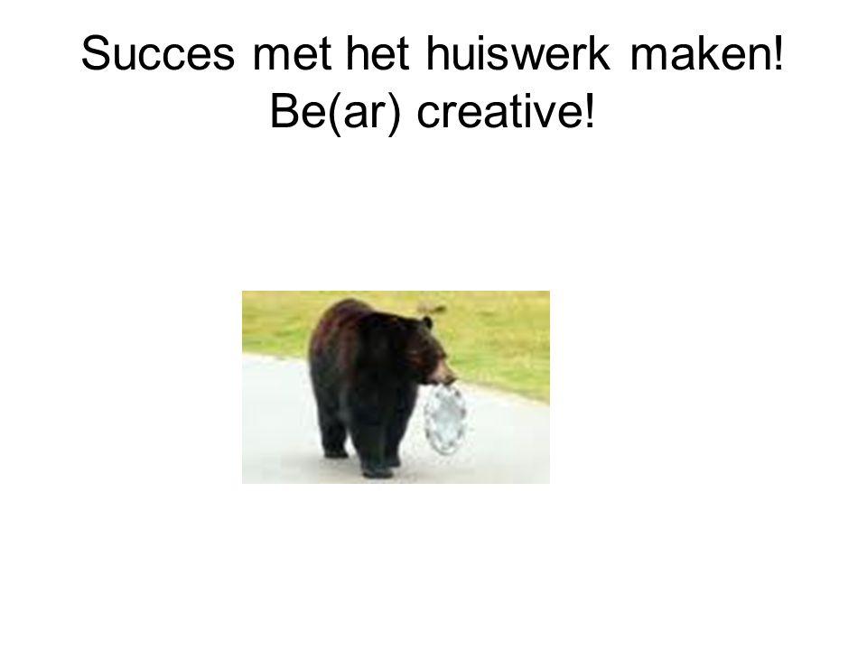 Succes met het huiswerk maken! Be(ar) creative!