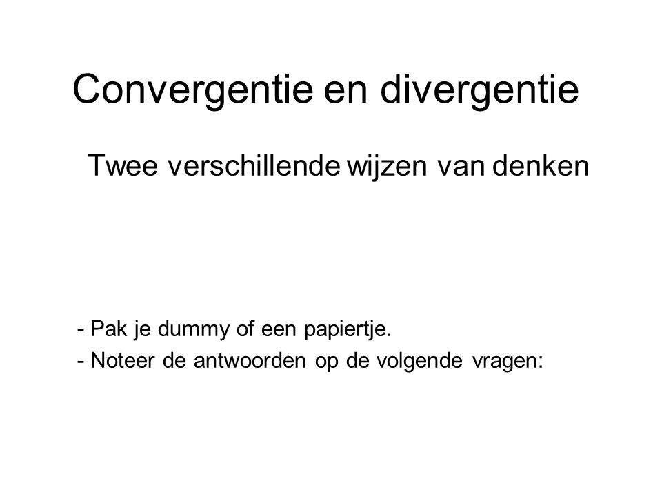 Convergentie en divergentie Twee verschillende wijzen van denken - Pak je dummy of een papiertje.
