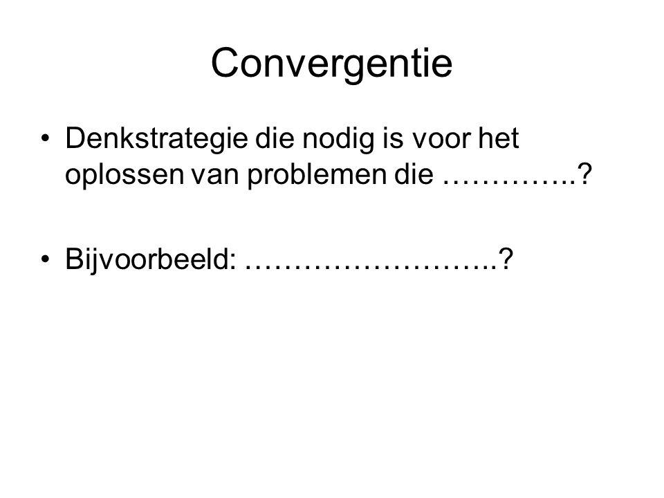 Convergentie Denkstrategie die nodig is voor het oplossen van problemen die …………...