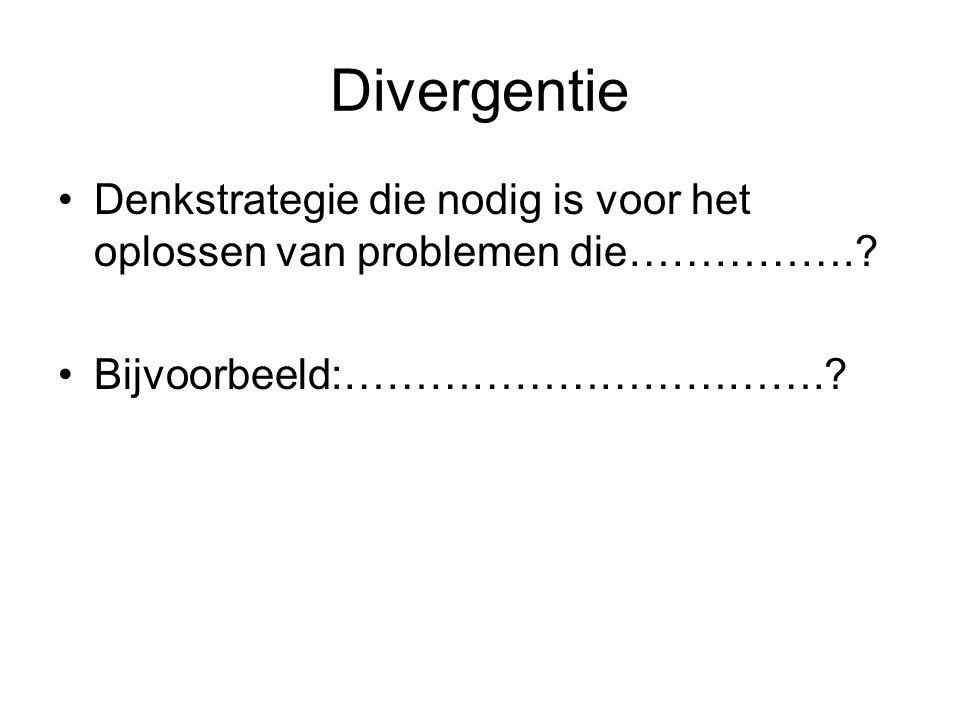 Divergentie Denkstrategie die nodig is voor het oplossen van problemen die……………..