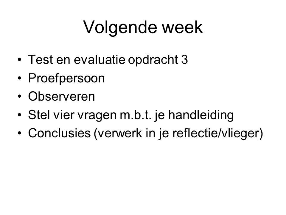 Volgende week Test en evaluatie opdracht 3 Proefpersoon Observeren Stel vier vragen m.b.t.