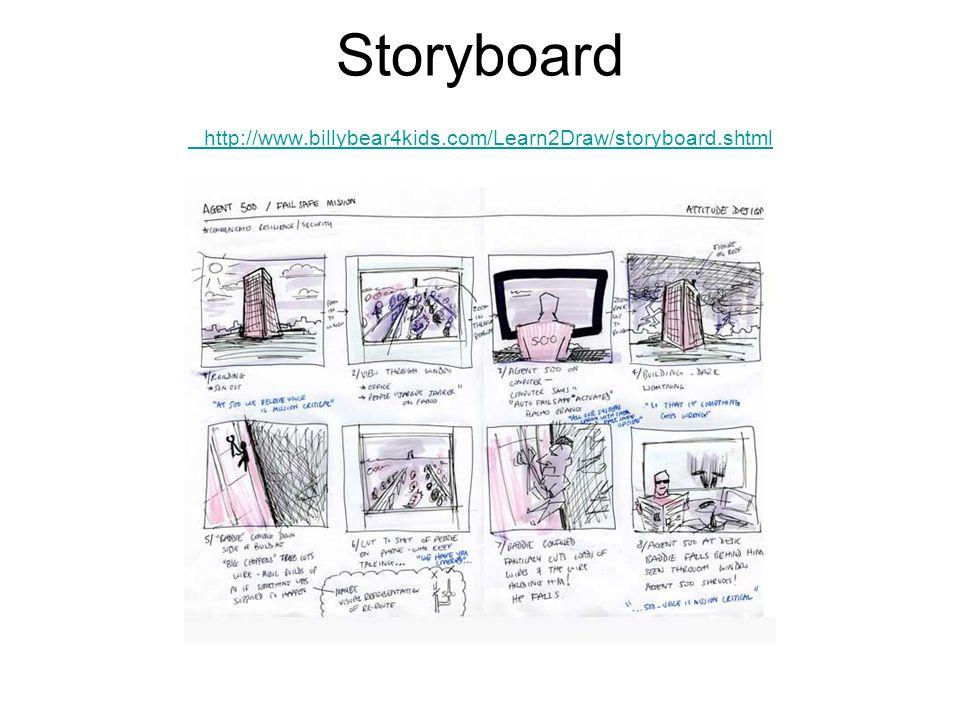 Storyboard http://www.billybear4kids.com/Learn2Draw/storyboard.shtml http://www.billybear4kids.com/Learn2Draw/storyboard.shtml