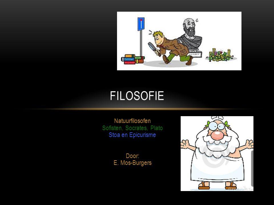 Natuurfilosofen Sofisten, Socrates, Plato Stoa en Epicurisme Door: E. Mos-Burgers FILOSOFIE