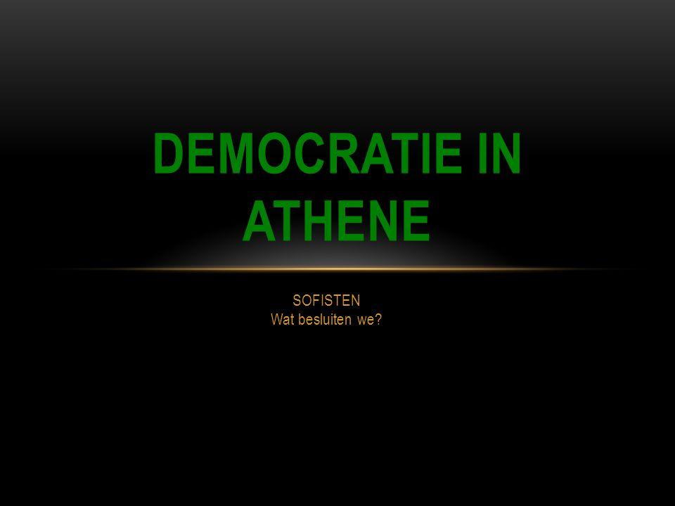 DEMOCRATIE IN ATHENE SOFISTEN Wat besluiten we?
