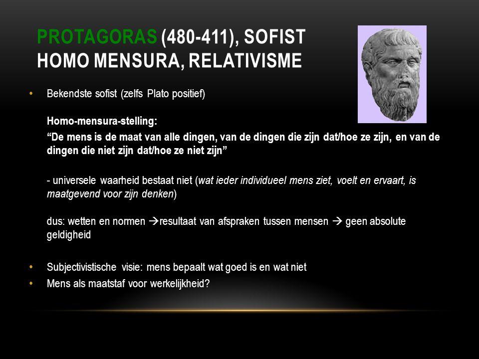 "PROTAGORAS (480-411), SOFIST HOMO MENSURA, RELATIVISME Bekendste sofist (zelfs Plato positief) Homo-mensura-stelling: ""De mens is de maat van alle din"
