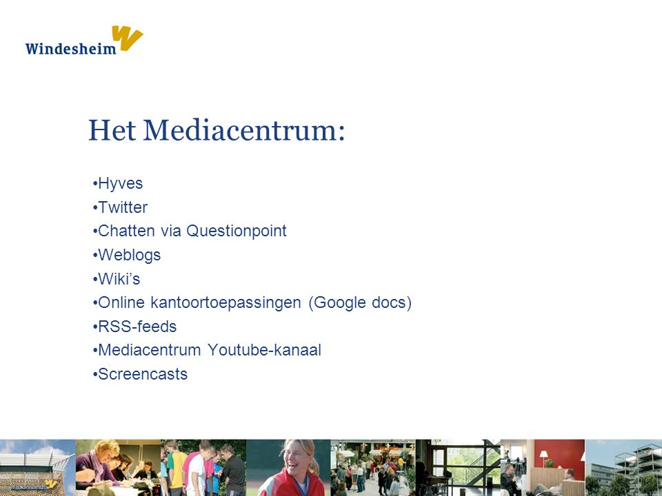 Het Mediacentrum: Hyves Twitter Chatten via Questionpoint Weblogs Wiki's Online kantoortoepassingen (Google docs) RSS-feeds Mediacentrum Youtube-kanaa