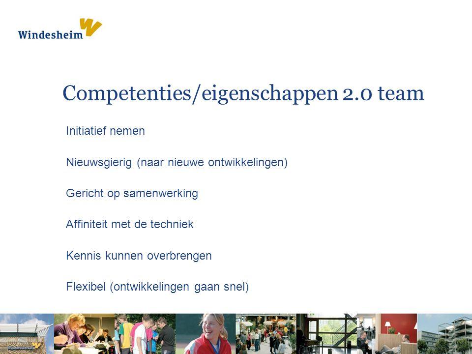 Competenties/eigenschappen 2.0 team Initiatief nemen Nieuwsgierig (naar nieuwe ontwikkelingen) Gericht op samenwerking Affiniteit met de techniek Kennis kunnen overbrengen Flexibel (ontwikkelingen gaan snel)