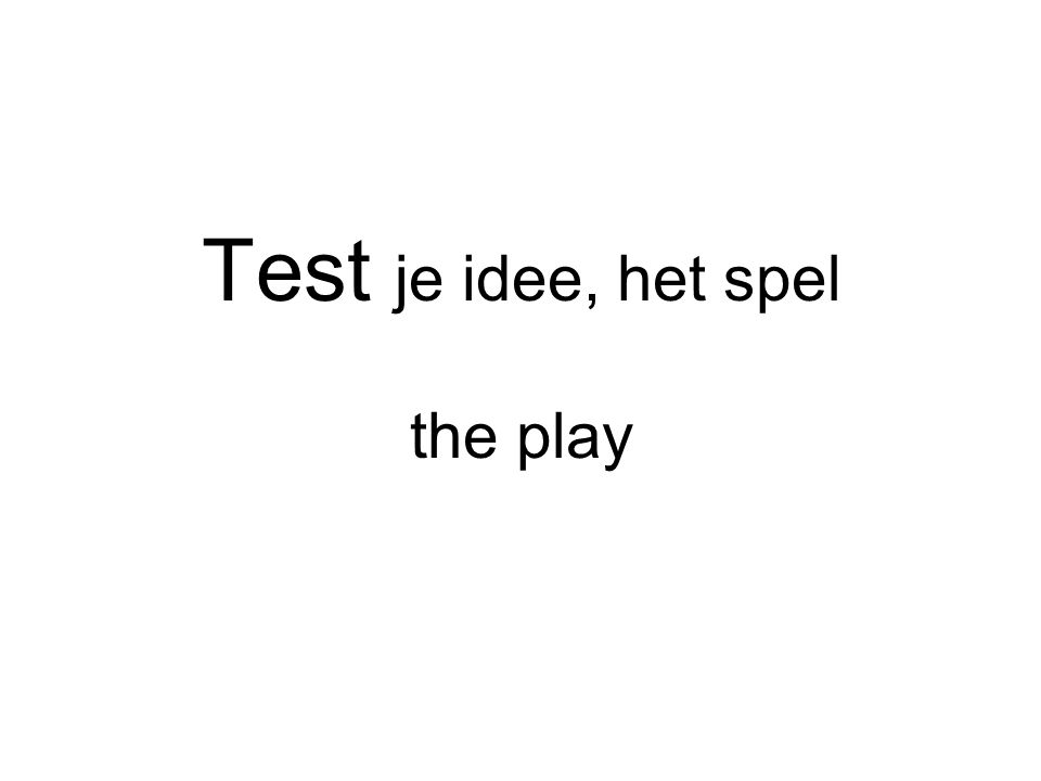 Test je idee, het spel the play