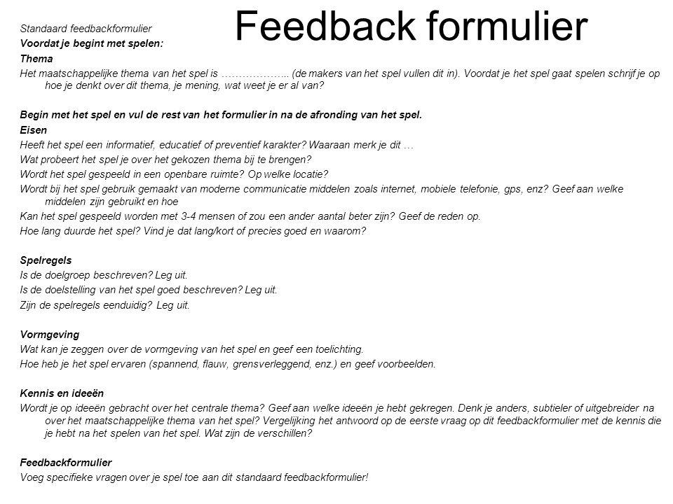 Feedback formulier Standaard feedbackformulier Voordat je begint met spelen: Thema Het maatschappelijke thema van het spel is ………………..