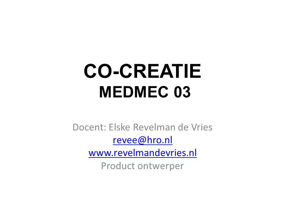 CO-CREATIE MEDMEC 03 Docent: Elske Revelman de Vries revee@hro.nl www.revelmandevries.nl Product ontwerper