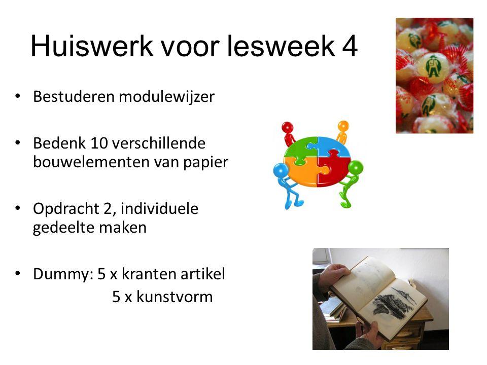 Huiswerk voor lesweek 4 Bestuderen modulewijzer Bedenk 10 verschillende bouwelementen van papier Opdracht 2, individuele gedeelte maken Dummy: 5 x kranten artikel 5 x kunstvorm