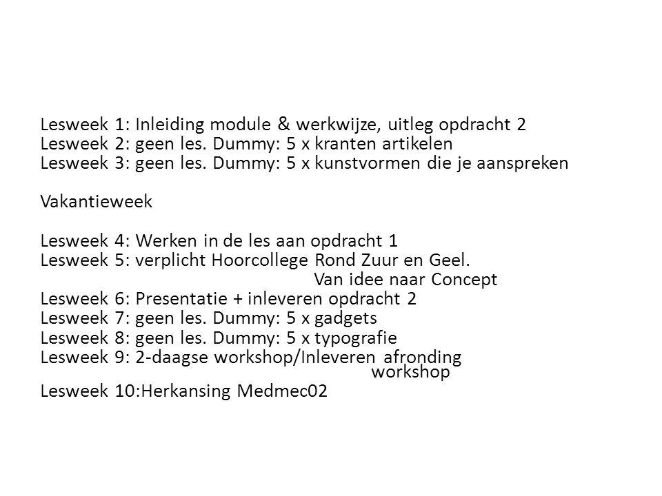 Lesweek 1: Inleiding module & werkwijze, uitleg opdracht 2 Lesweek 2: geen les. Dummy: 5 x kranten artikelen Lesweek 3: geen les. Dummy: 5 x kunstvorm