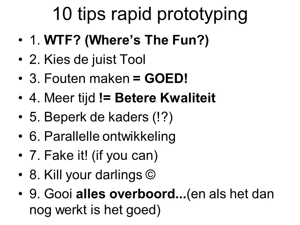 10 tips rapid prototyping 1. WTF. (Where's The Fun ) 2.