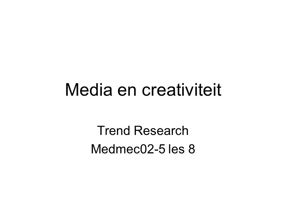 Media en creativiteit Trend Research Medmec02-5 les 8