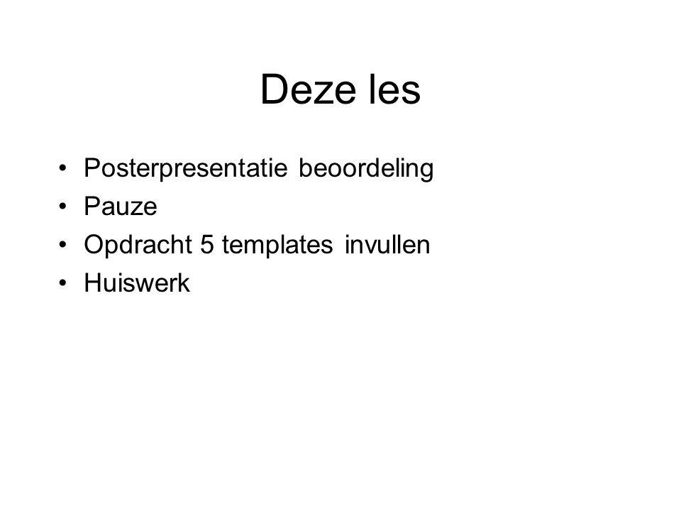 Deze les Posterpresentatie beoordeling Pauze Opdracht 5 templates invullen Huiswerk