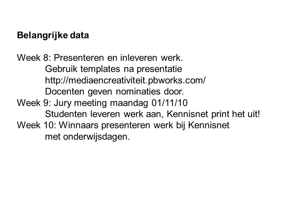 Belangrijke data Week 8: Presenteren en inleveren werk. Gebruik templates na presentatie http://mediaencreativiteit.pbworks.com/ Docenten geven nomina