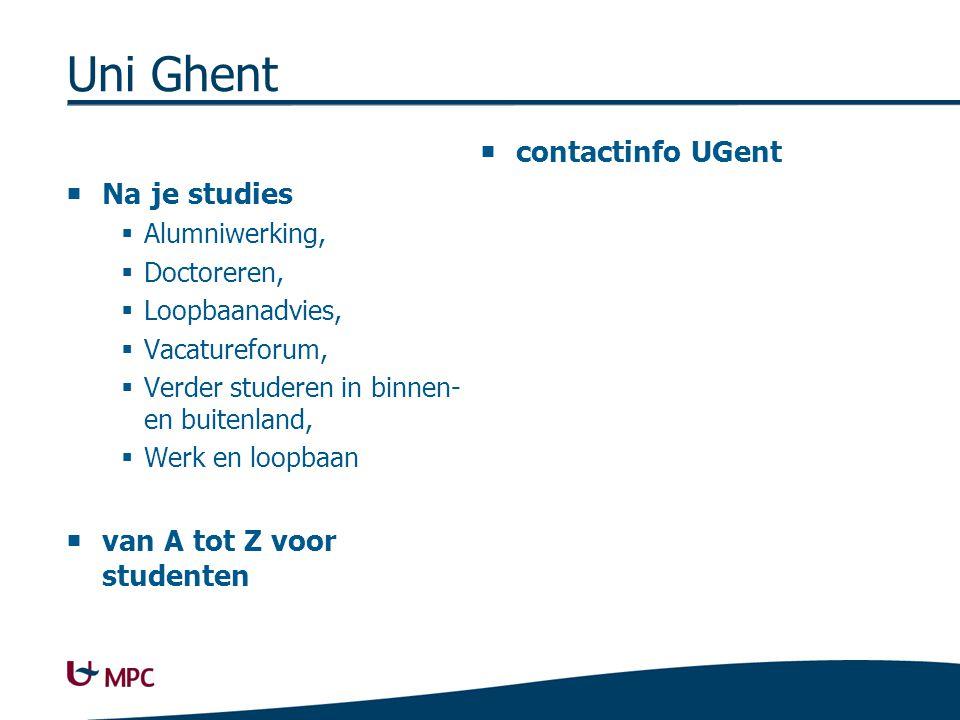Uni Ghent  Na je studies  Alumniwerking,  Doctoreren,  Loopbaanadvies,  Vacatureforum,  Verder studeren in binnen- en buitenland,  Werk en loop