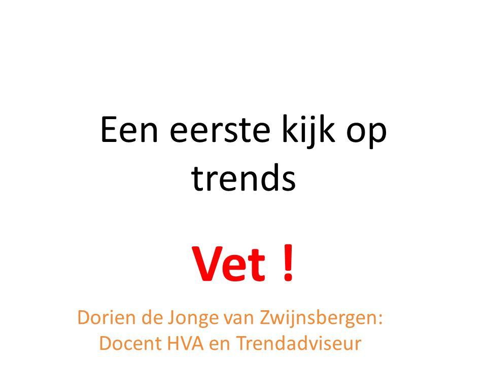 Een eerste kijk op trends Vet ! Dorien de Jonge van Zwijnsbergen: Docent HVA en Trendadviseur