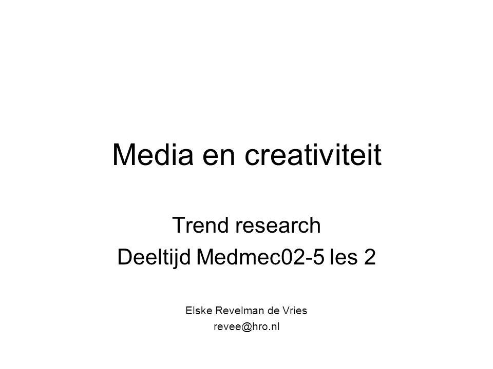 Media en creativiteit Trend research Deeltijd Medmec02-5 les 2 Elske Revelman de Vries revee@hro.nl