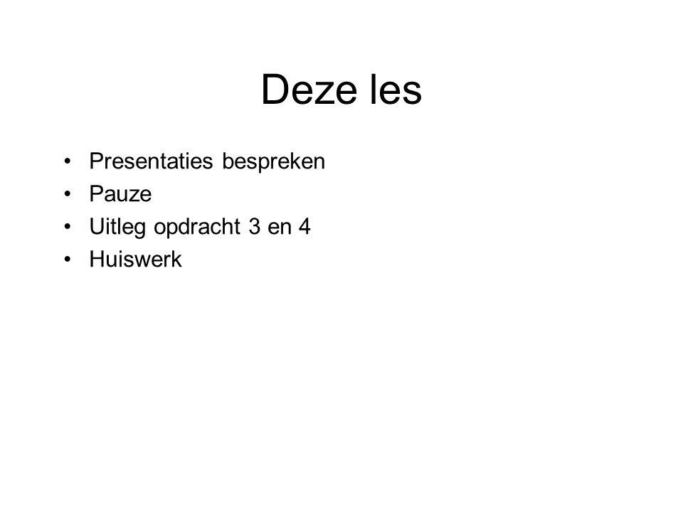 Deze les Presentaties bespreken Pauze Uitleg opdracht 3 en 4 Huiswerk