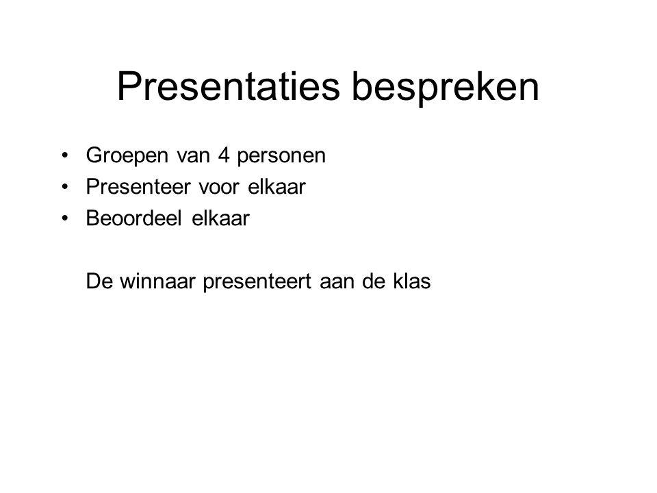 Presentaties bespreken Groepen van 4 personen Presenteer voor elkaar Beoordeel elkaar De winnaar presenteert aan de klas