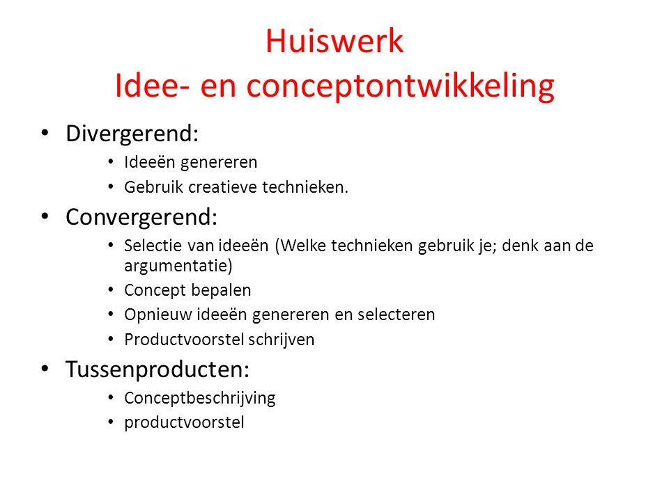 Huiswerk Idee- en conceptontwikkeling Divergerend: Ideeën genereren Gebruik creatieve technieken.