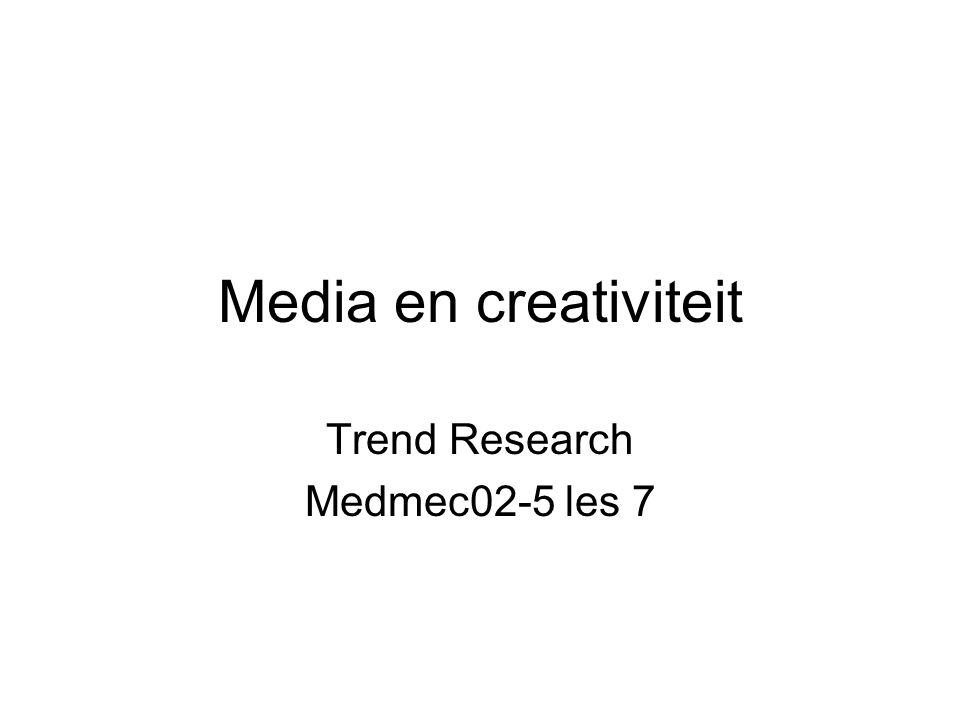 Media en creativiteit Trend Research Medmec02-5 les 7