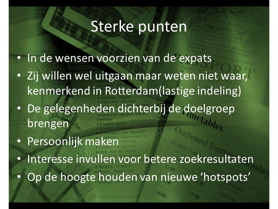 Sterke punten In de wensen voorzien van de expats Zij willen wel uitgaan maar weten niet waar, kenmerkend in Rotterdam(lastige indeling) De gelegenhed