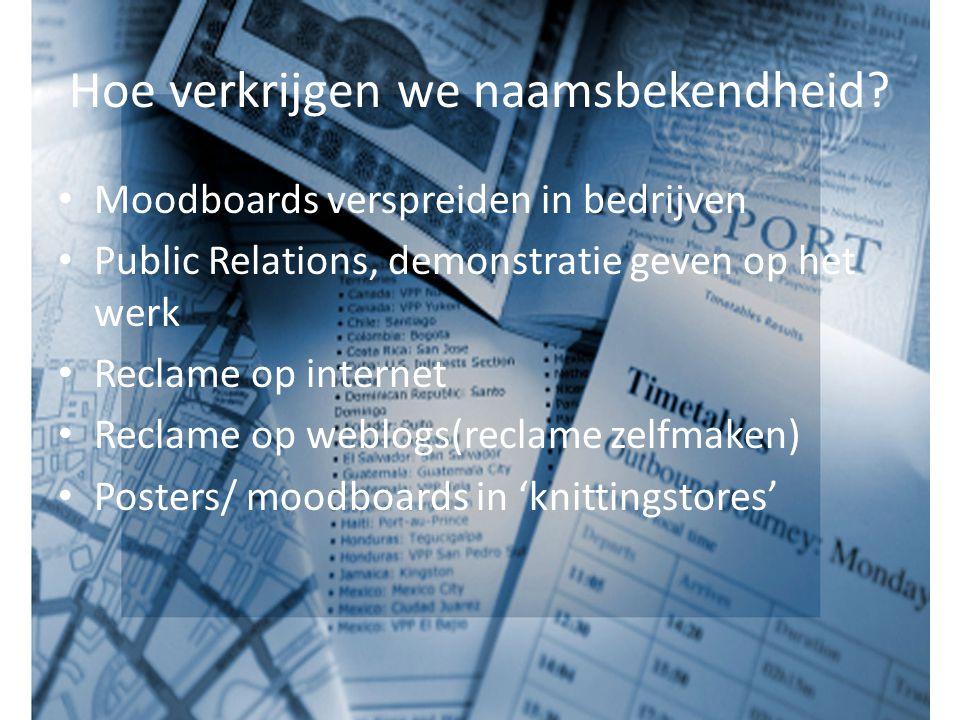 Hoe verkrijgen we naamsbekendheid? Moodboards verspreiden in bedrijven Public Relations, demonstratie geven op het werk Reclame op internet Reclame op
