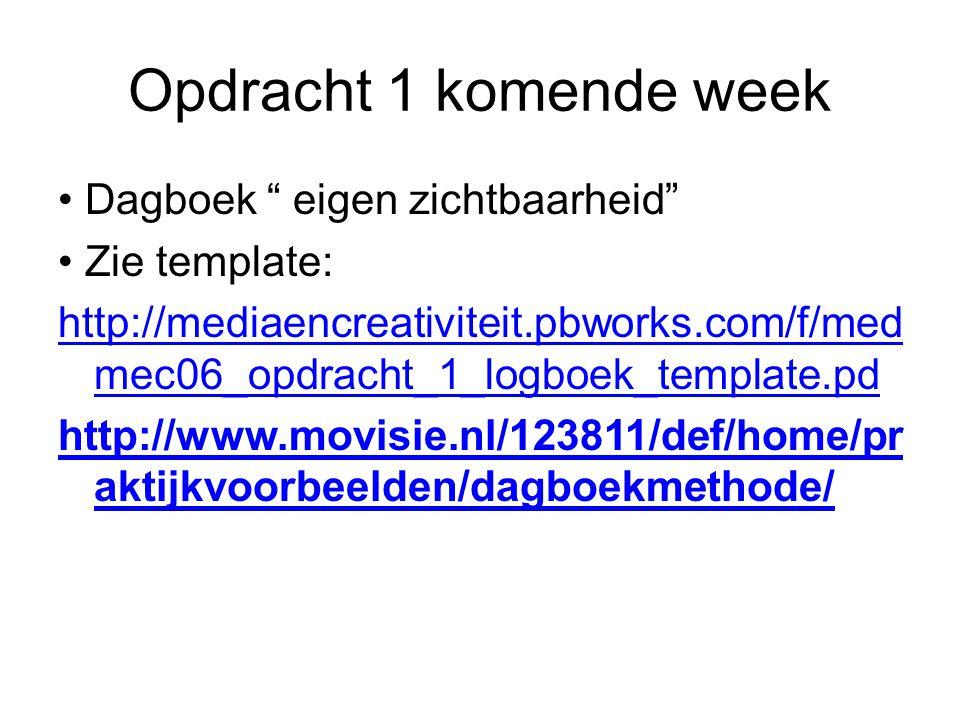 Opdracht 1 komende week Dagboek eigen zichtbaarheid Zie template: http://mediaencreativiteit.pbworks.com/f/med mec06_opdracht_1_logboek_template.pd http://www.movisie.nl/123811/def/home/pr aktijkvoorbeelden/dagboekmethode/