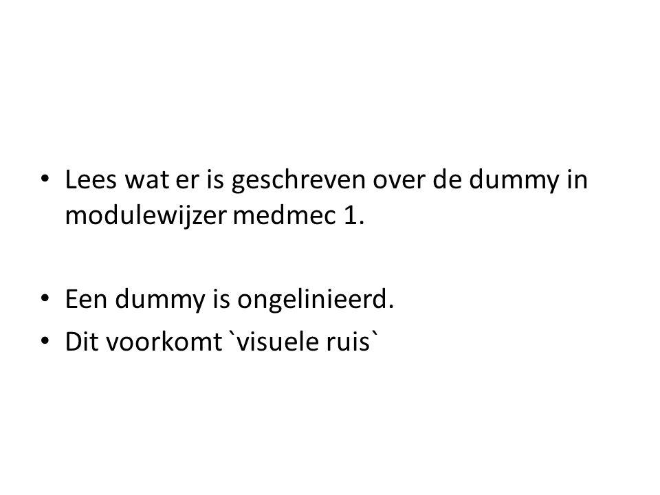 Lees wat er is geschreven over de dummy in modulewijzer medmec 1. Een dummy is ongelinieerd. Dit voorkomt `visuele ruis`