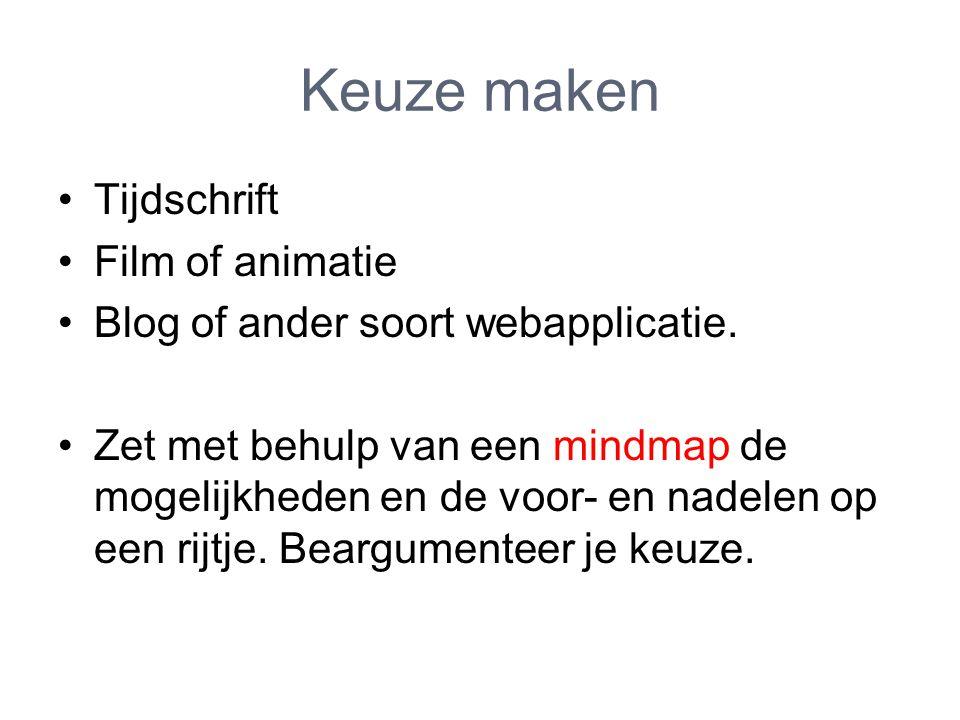 Keuze maken Tijdschrift Film of animatie Blog of ander soort webapplicatie.